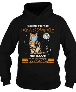 Come to the darkside we have mask cat mask  Hoodie