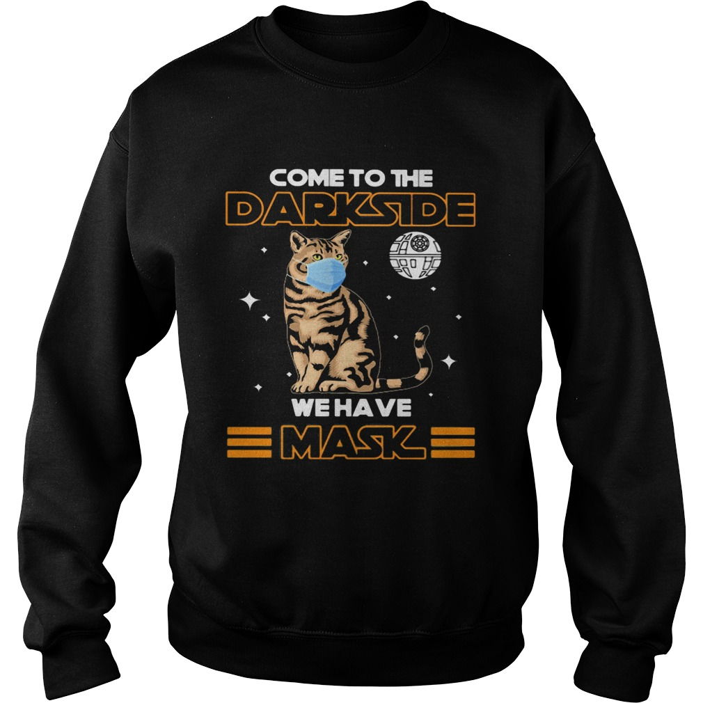 Come to the darkside we have mask cat mask Sweatshirt