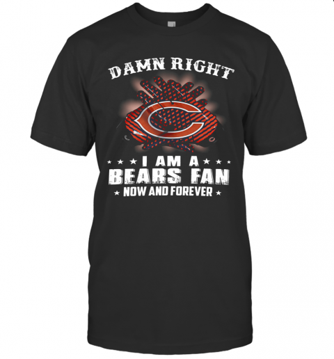 Damn Right I Am A Bears Fan Now And Forever T-Shirt Classic Men's T-shirt