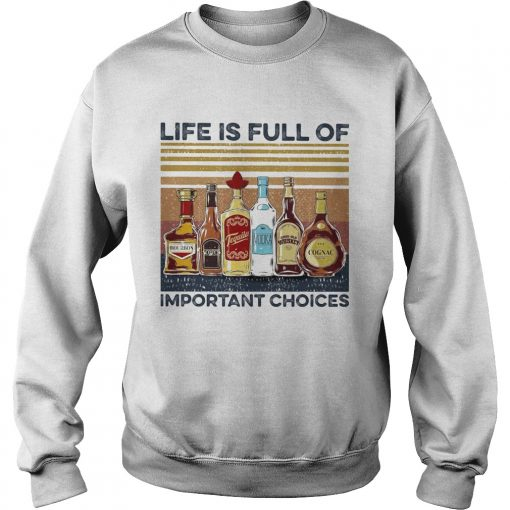 Life is full of important choices wine vintage  Sweatshirt