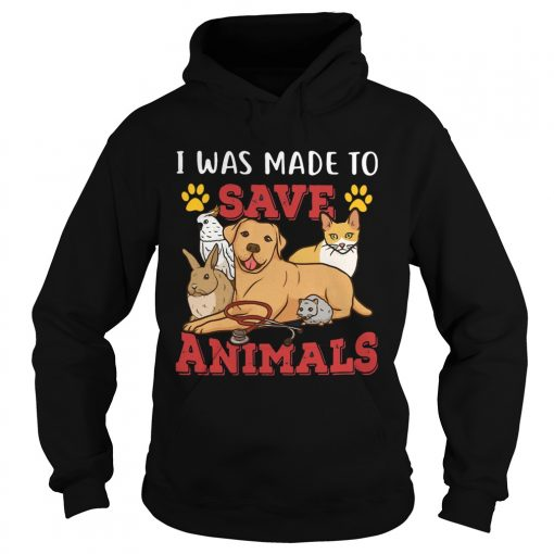 Veterinarian I Was Made To Save Animals  Hoodie