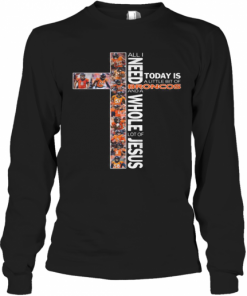 All I Need Today Is A Little Bit Of Broncos And A Whole Lot Of Jesus T-Shirt Long Sleeved T-shirt