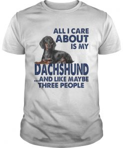 All i care about is my dachshund and like maybe three people  Unisex