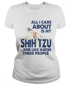 All i care about is my shih tzu and like maybe three people  Classic Ladies