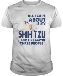 All i care about is my shih tzu and like maybe three people  Unisex