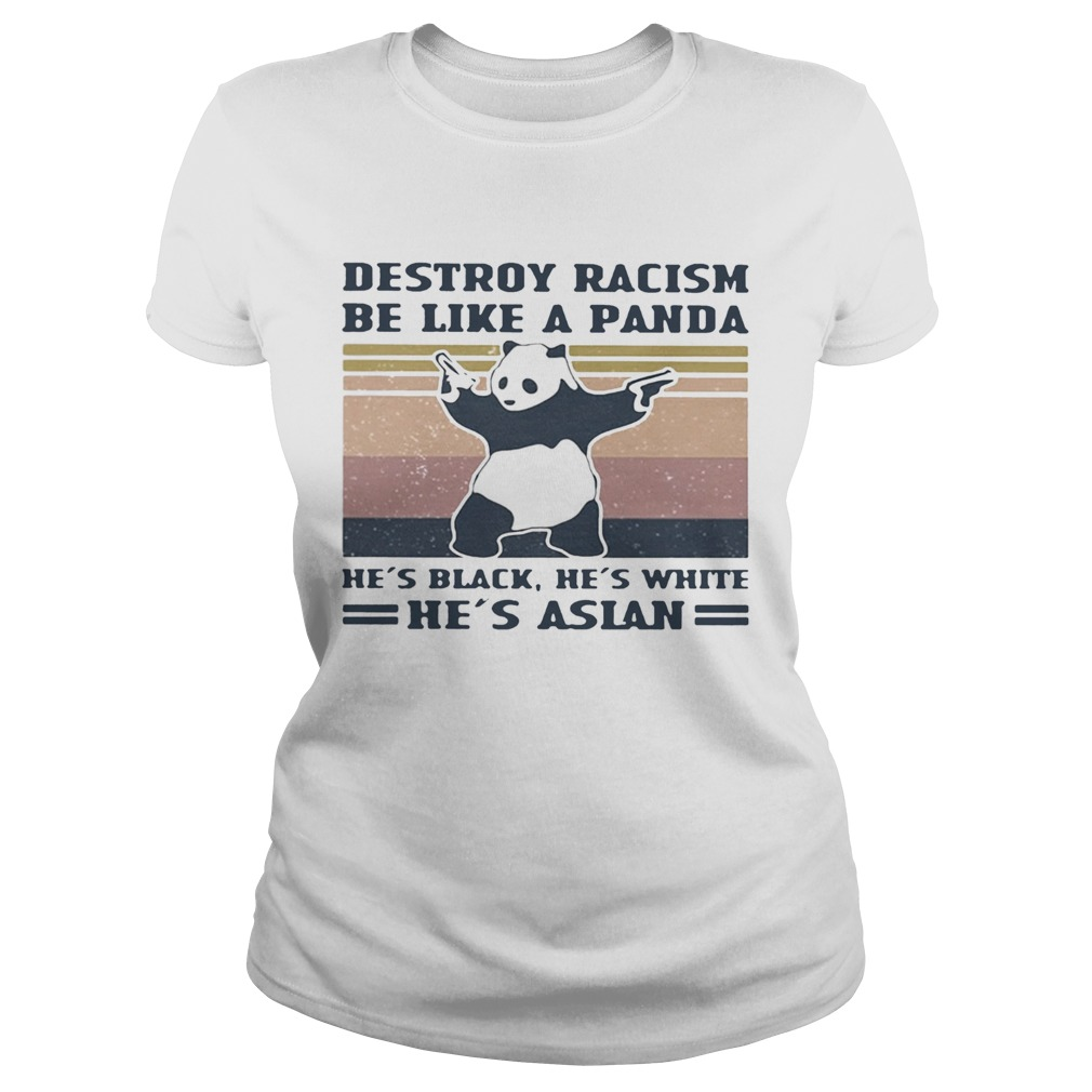 Destroy racism be like a panda Hes black Hes white Hes Asian Vintage retro Classic Ladies