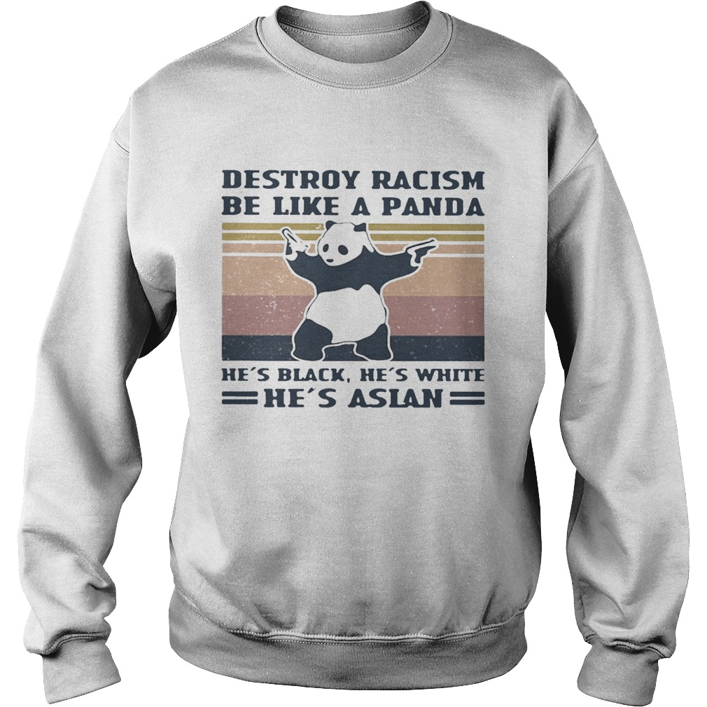 Destroy racism be like a panda Hes black Hes white Hes Asian Vintage retro Sweatshirt