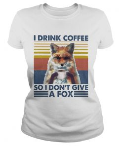 I drink coffee so i dont give a fox vintage retro  Classic Ladies