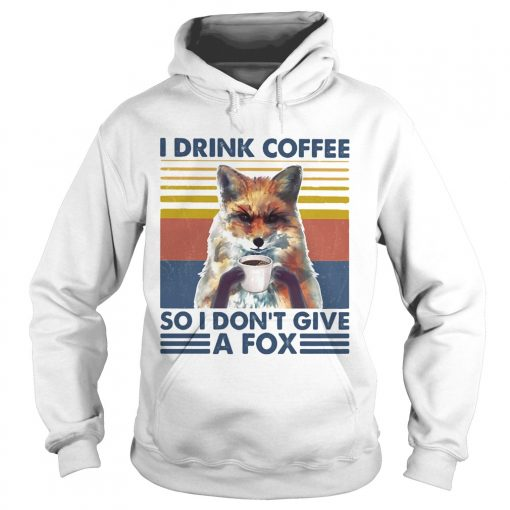 I drink coffee so i dont give a fox vintage retro  Hoodie