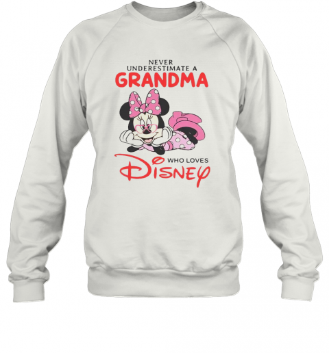 Never Underestimate A Grandma Who Loves Disney T-Shirt Unisex Sweatshirt