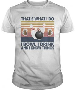 Thats what i do i bowl i drink and i know things  Unisex