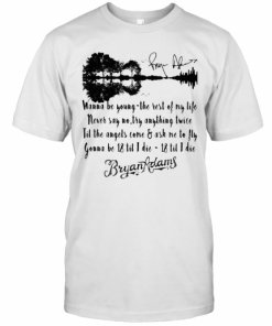 Wanna Be Young The Rest Of My Life Never Say No Try Anything Twice Till The Angels Come T-Shirt Classic Men's T-shirt
