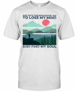 And Into The Mountains I Go To Lose My Mind And Find My Soul T-Shirt Classic Men's T-shirt