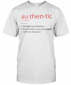 Au – Then – Tic Not False Or Imitation True To One'S Own Personality Spirit Or Charater T-Shirt Classic Men's T-shirt