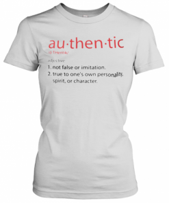 Au – Then – Tic Not False Or Imitation True To One'S Own Personality Spirit Or Charater T-Shirt Classic Women's T-shirt