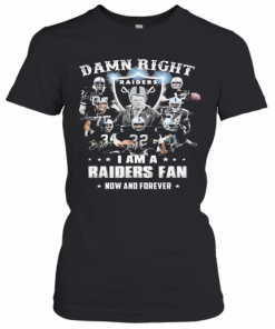 Damn Right I Am A Raiders Fan Now And Forever T-Shirt Classic Women's T-shirt
