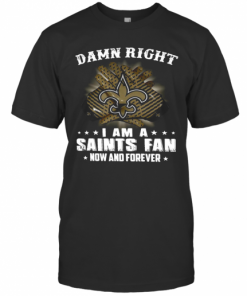Damn Right I Am A Saints Fan Now And Forever T-Shirt Classic Men's T-shirt