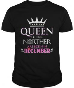 Queen in the norther are born in december  Unisex