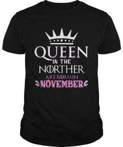 Queen in the norther are born in november  Unisex