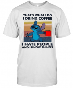 Stitch That'S What I Do I Drink Coffee I Hate People And I Know Things T-Shirt Classic Men's T-shirt