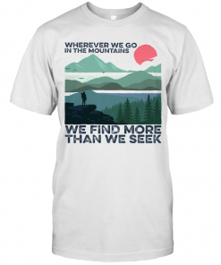 Wherever We Go In The Mountains We Find More Than We Seek Sunset T-Shirt Classic Men's T-shirt
