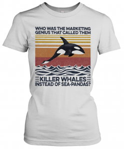 Who Was The Marketing Genius That Called Them Killer Whales Instead Of Sea Pandas Vintage Retro T-Shirt Classic Women's T-shirt