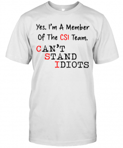 Yes I'M A Member Of The CSI Team Can'T Stand Idiots T-Shirt Classic Men's T-shirt