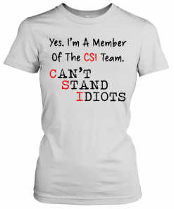 Yes I'M A Member Of The CSI Team Can'T Stand Idiots T-Shirt Classic Women's T-shirt