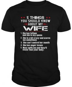 5 Things You Should Know About My Wife Mess With Me And They'll Never Find Your Body shirt