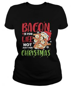 Bacon is for life not just for christmas  Classic Ladies