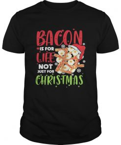 Bacon is for life not just for christmas  Unisex