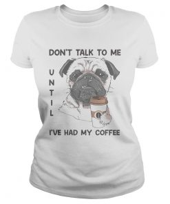 Dont talk to me until ive had my coffee dog  Classic Ladies