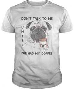 Dont talk to me until ive had my coffee dog  Unisex