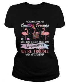 Flamingo were more than just quilting friends were like a really small gang apparently were trou Classic Ladies