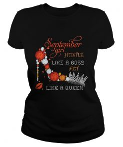 September girl hustle like a boss act like a queen  Classic Ladies
