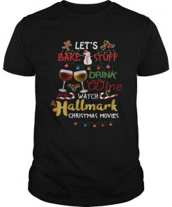 The Lets Bake Stuff Drink Wine And Watch Christmas  Unisex