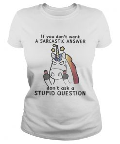 Unicorn if you dont want a sarcastic answer dont ask a stupid question  Classic Ladies