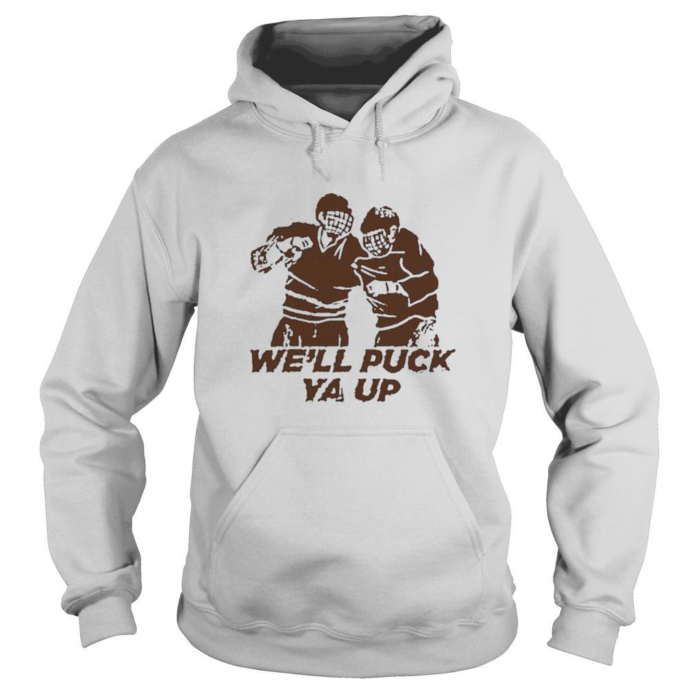 We'll Puck Ya Up shirt
