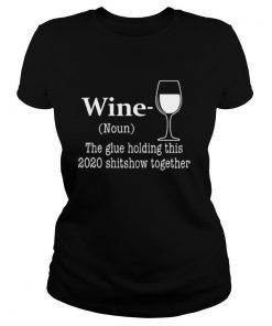 Wine The Glue Holding This 2020 Shishow Together shirt
