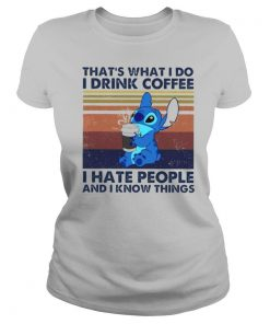 Thats What I Do I Drink Coffee I Hate People And I Know Things shirt