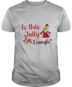 The Grinch Is This Jolly Enough Christmas shirt