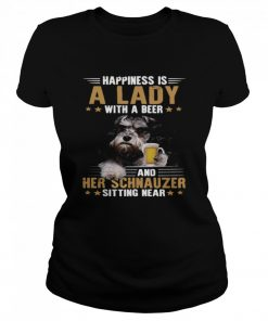 Dog Happiness Is A Lady With A Beer And Her Schnauzer Sitting Near  Classic Women's T-shirt