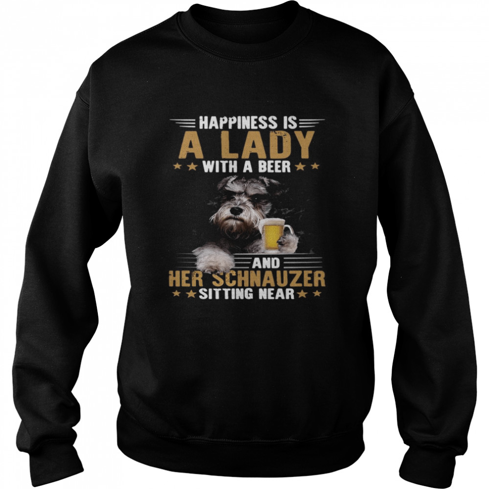 Dog Happiness Is A Lady With A Beer And Her Schnauzer Sitting Near Unisex Sweatshirt