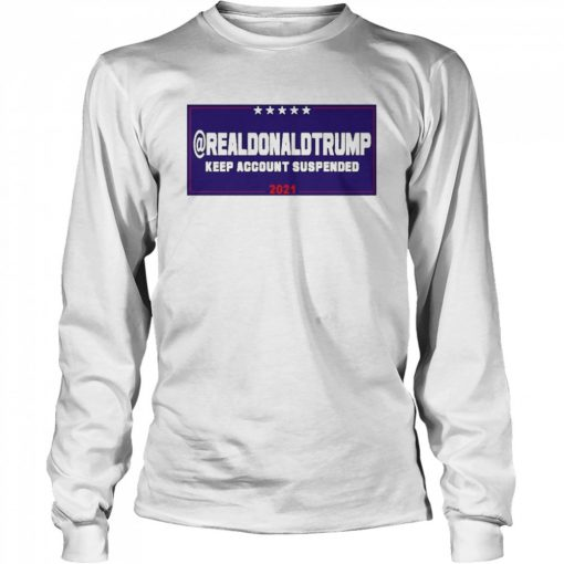 Donald Trump Account Suspende From Twitter  Long Sleeved T-shirt