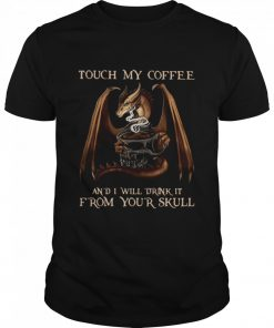 Dragon Touch My Coffee And I Will Drink It From Your Skull  Classic Men's T-shirt