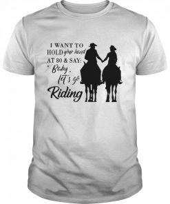 I Want To Hold Your Hand At 80 And Say Baby Let's Go Riding  Classic Men's T-shirt
