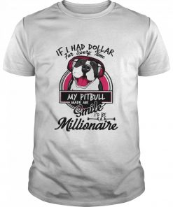 If I have dollar for every time my pitbull made me smile i'd be millionaire  Classic Men's T-shirt