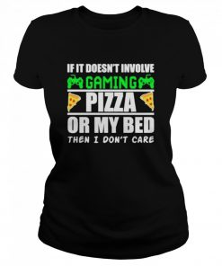 If it doesnt involve gaming pizza or my bed then I dont care  Classic Women's T-shirt