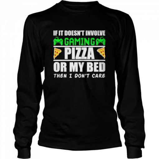 If it doesnt involve gaming pizza or my bed then I dont care  Long Sleeved T-shirt