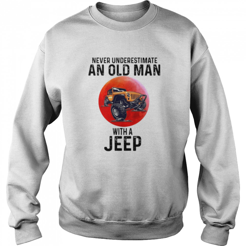 Never Underestimate An Old Man With A Jeep  Unisex Sweatshirt